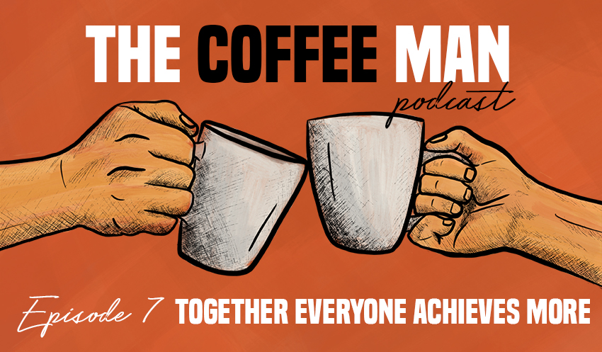 The Coffee Man Podcast Episode 7 Together Everyone Achieves More Sasa Sestic Craig Johns ONA COFFEE