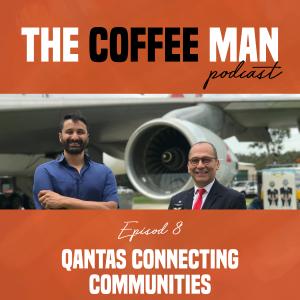 The Coffee Man Podcast Episode 8 Qantas Connecting Communities Sasa Sestic Craig Johns ONA COFFEE