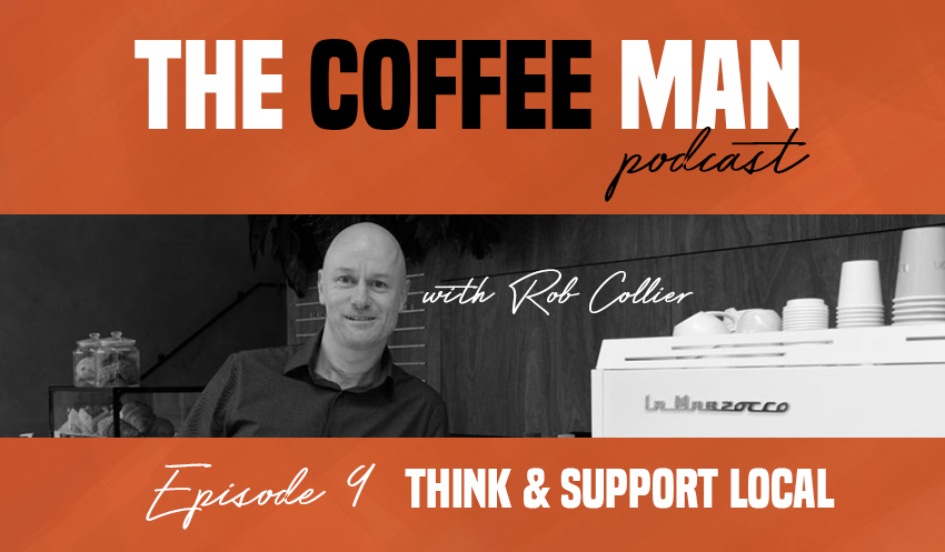 The Coffee Man Podcast 9 Think & Support Local Sasa Sestic Craig Johns Rob Collier